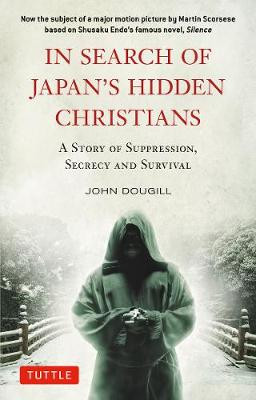 In Search of Japan's Hidden Christians by John Dougill