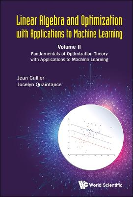 Linear Algebra And Optimization With Applications To Machine Learning - Volume Ii: Fundamentals Of Optimization Theory With Applications To Machine Learning by Jocelyn Quaintance