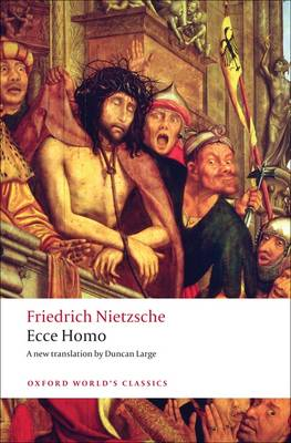 Ecce Homo: How To Become What You Are by Friedrich Nietzsche