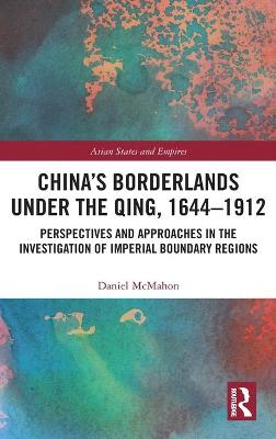 China's Borderlands under the Qing, 1644-1912: Perspectives and Approaches in the Investigation of Imperial Boundary Regions book