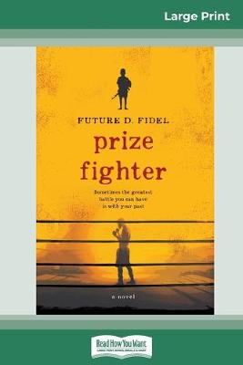 Prize Fighter: Sometimes the greatest battle you can have is with your past (16pt Large Print Edition) by Future D. Fidel