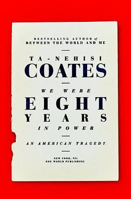 We Were Eight Years in Power by Ta-Nehisi Coates