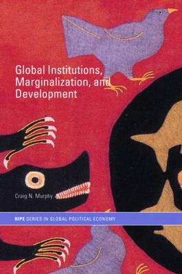 Global Institutions, Marginalization and Development by Professor Craig N. Murphy