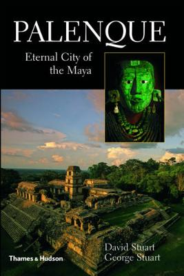 Palenque: Eternal City of the Maya by David Stuart