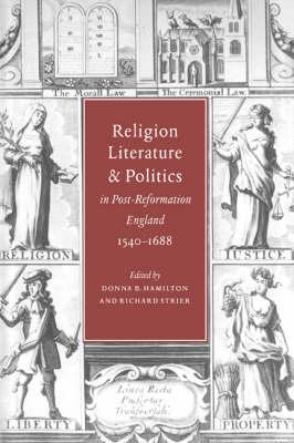 Religion, Literature, and Politics in Post-Reformation England, 1540-1688 by Donna B. Hamilton