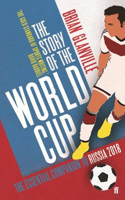 The Story of the World Cup: 2018 by Brian Glanville