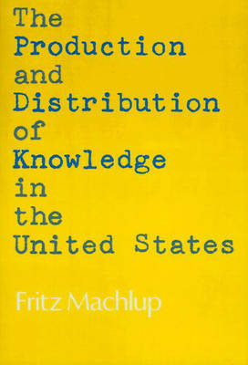 The Production and Distribution of Knowledge in the United States by Fritz Machlup