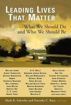 Leading Lives That Matter by Mark R. Schwehn