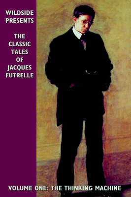 Classic Tales of Jacques Futrelle by Jacques Futrelle