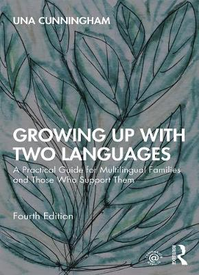 Growing Up with Two Languages: A Practical Guide for Multilingual Families and Those Who Support Them by Una Cunningham