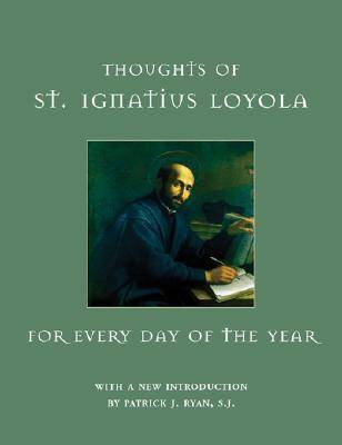 Thoughts of St. Ignatius Loyola for Every Day of the Year by Alan McDougall