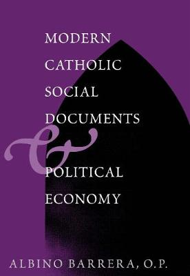 Modern Catholic Social Documents and Political Economy by Albino F. Barrera