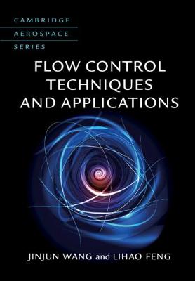 Cambridge Aerospace Series: Series Number 46: Flow Control Techniques and Applications by Jinjun Wang