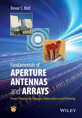 Fundamentals of Aperture Antennas and Arrays -    From Theory to Design, Fabrication and Testing by Trevor S. Bird