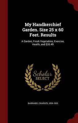 My Handkerchief Garden. Size 25 X 60 Feet. Results by Charles Barnard