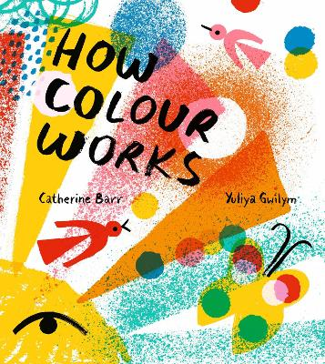 How Colour Works by Catherine Barr