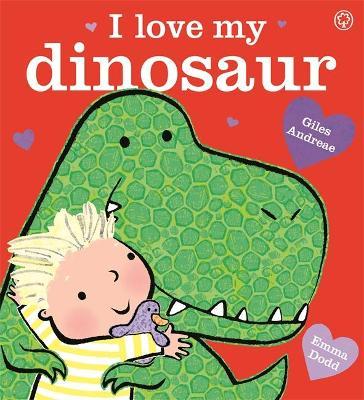 I Love My Dinosaur by Giles Andreae