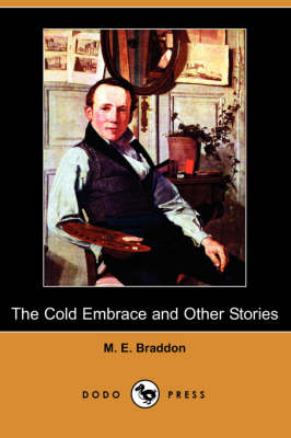 Cold Embrace and Other Stories (Dodo Press) by Mary Elizabeth Braddon