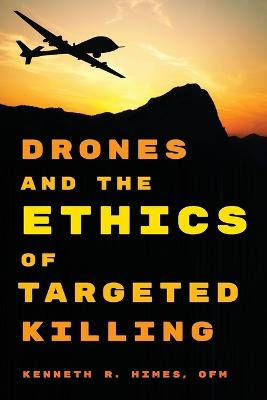 Drones and the Ethics of Targeted Killing by Kenneth R. Himes, OFM