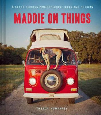Maddie on Things by Theron Humphrey