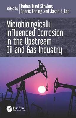 Microbiologically Influenced Corrosion in the Upstream Oil and Gas Industry book