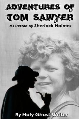 Adventures of Tom Sawyer as Retold by Sherlock Holmes by Holy Ghost Writer