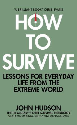 How to Survive: Lessons for Everyday Life from the Extreme World by John Hudson