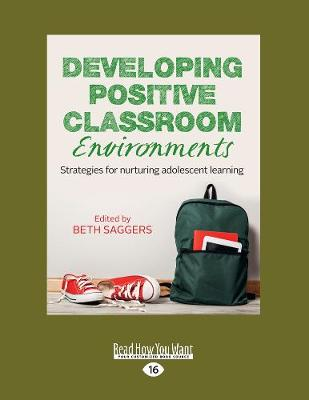 Developing Positive Classroom Environments: Strategies for nurturing adolescent learning by Beth Saggers