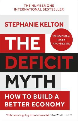 The Deficit Myth: Modern Monetary Theory and How to Build a Better Economy by Stephanie Kelton