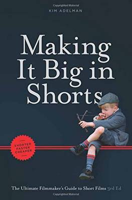 Making It Big in Shorts: Faster, Better, Cheaper by Kim Adelman