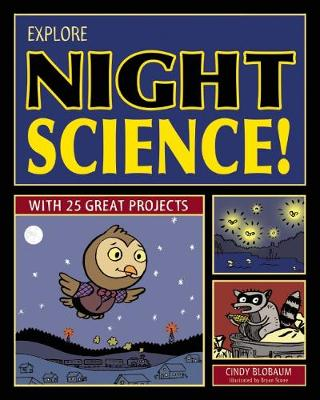Explore Night Science! by Cindy Blobaum