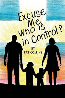 Excuse Me, Who Is in Control Here? by Lowery Collins Pat