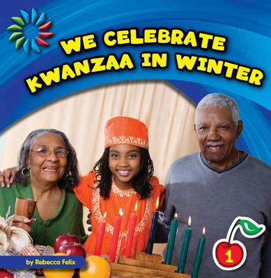 We Celebrate Kwanzaa in Winter by Rebecca Felix