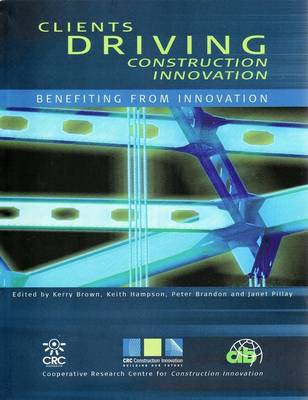 Clients Driving Construction Innovation: Benefiting from Innovation by Kerry Brown