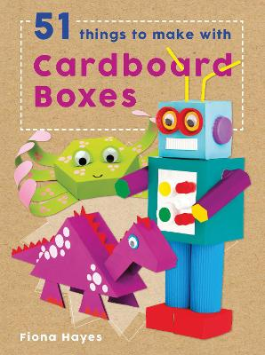 51 Things to Make with Cardboard Boxes by Fiona Hayes