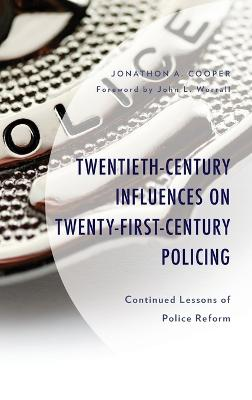 Twentieth-Century Influences on Twenty-First-Century Policing: Continued Lessons of Police Reform book