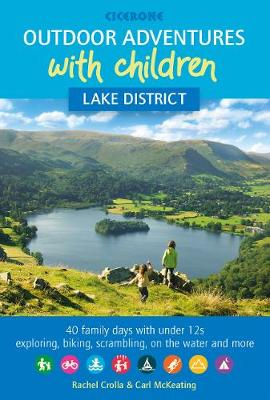 Outdoor Adventures with Children - Lake District: 40 family days with under 12s exploring, biking, scrambling, on the water and more by Rachel Crolla