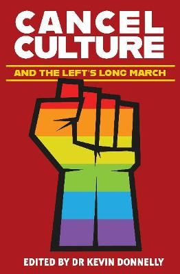 Cancel Culture and the Left's Long March by Kevin Donnelly