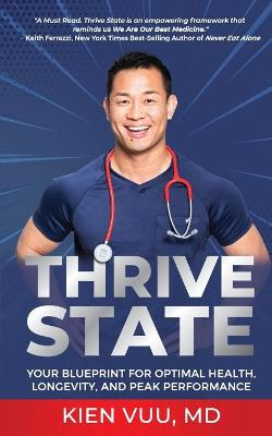 Thrive State: Your Blueprint for Optimal Health, Longevity, and Peak Performance by Dr. Kien Vuu