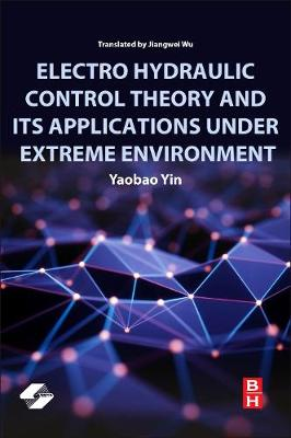 Electro Hydraulic Control Theory and Its Applications Under Extreme Environment by Yin