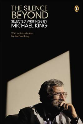 Silence Beyond: Selected Writings By Michael King by Michael King