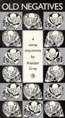 Old Negatives by Alasdair Gray