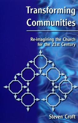 Transforming Communities: Re-imagining the Church for the Twenty-first Century by Steven Croft