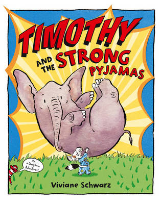 Timothy and the Strong Pyjamas by Vivianne Schwarz