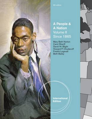 A People and a Nation: A History of the United States, Volume II: Since 1865, International Edition by Beth Bailey