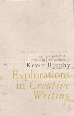 Explorations in Creative Writing by Kevin Brophy