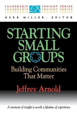 Starting Small Groups: Building Communities that Matter by Jeff Arnold