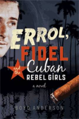 Errol, Fidel And The Cuban Rebel Girls by Boyd Anderson