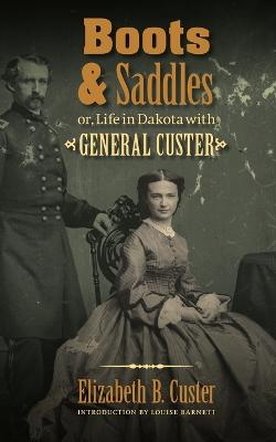 Boots and Saddles or, Life in Dakota with General Custer book
