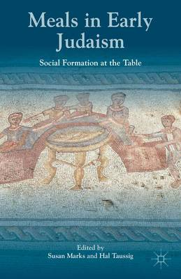 Meals in Early Judaism by Susan Marks